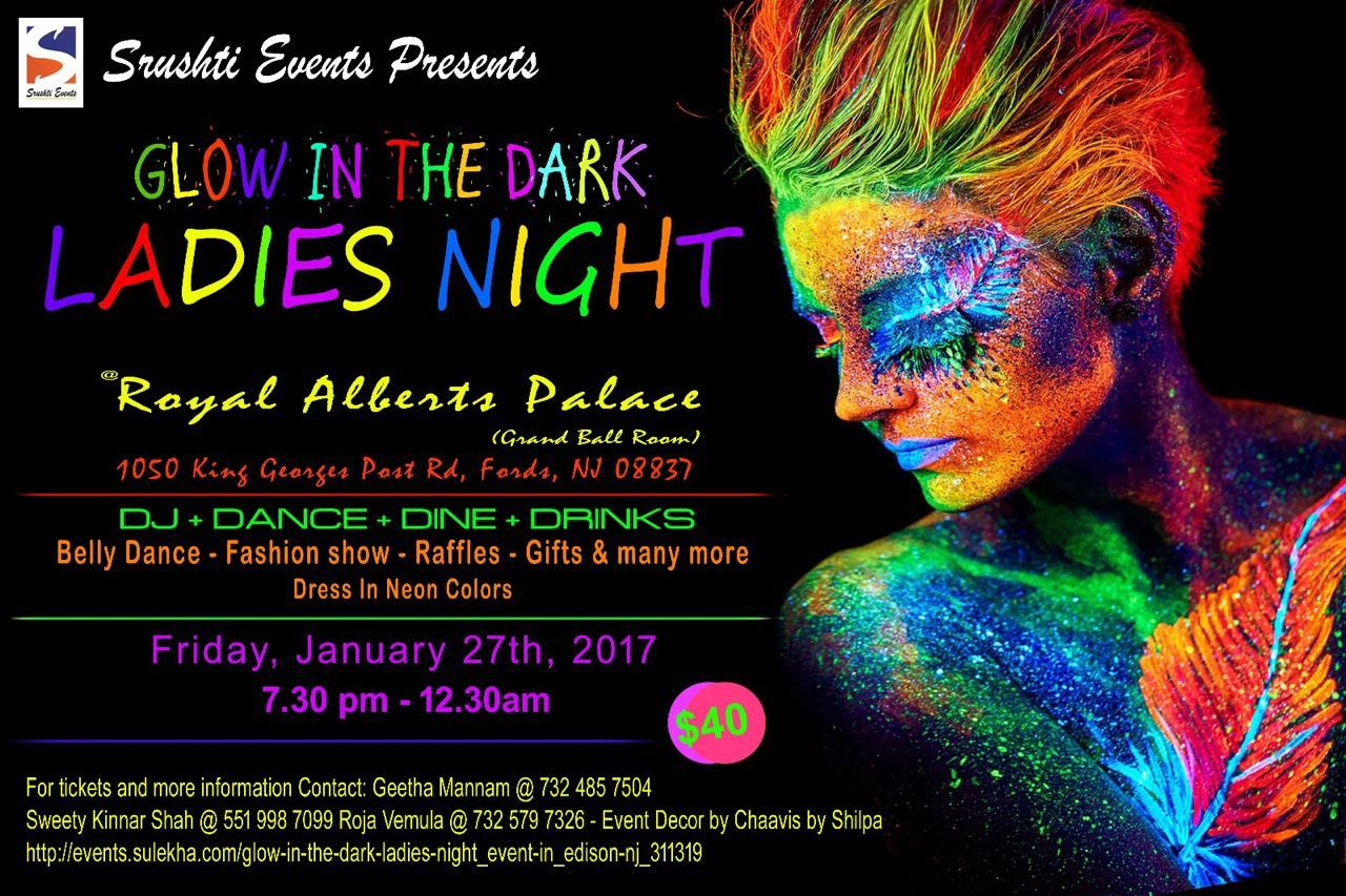SRUSHTI EVENTS PRESENTS… GLOW IN THE DARK LADIES NIGHT at ROYAL ALBERTS  PALACE (Grand Ball Room)